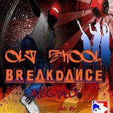 OLD SKOOL BREAKDANCE MEGAMIX ( Mix By : DJ 4tuneboy )