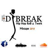 Dj Break - Hip Hop RnB & Twerk Mixtape 2015