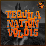 #TequilaNation Vol. 015 @ FSR