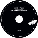 Raymundo Rodriguez Jaded 7 year Anniversary mix part 2