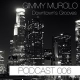 Gimmy Murolo Pres. Downtown's Grooves (PODCAST 006)