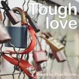 Tough love - mixed by Popi Divine