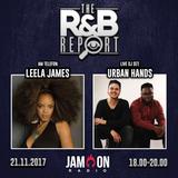 THE R&B REPORT | 21.11.17 | Special Guests: LEELA JAMES, MAX URBAN & URBAN HANDS