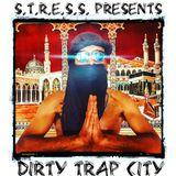 S.T.R.E.S.S. Presents : DIRTY TRAP CITY