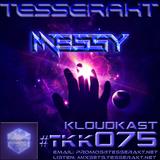 TESSERAKT KLOUDKAST 075 mixed by MESSY