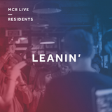 Leanin' - Saturday 18th November 2017 - MCR Live Residents
