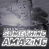 Danger Ultra - Something Amazing (60 Min Mix, 66 Songs)
