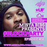 Mista Bibs - #BlockParty Episode 38 ( New & Current R&B and Hip Hop)