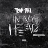DJ Desh - Trap Shit In My Head