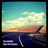 The BSMNT: Born On A Wave