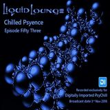 Liquid Lounge - Chilled Psyence (Episode Fifty Three) Digitally Imported Psychill November 2018
