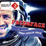 FACE2FACE Trap Italia 2018 (Mixed by Bomba Dj)