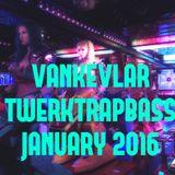 VANKEVLAR - TWERKTRAPBASS - JANUARY 2016