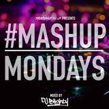 #MashupMondays mixed by DJ Blighty