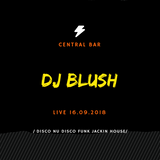 DJ Blush - Live @ Central Bar [16.09.2018]