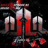 Lele'z Dj - House LE'Z Mix (Episode # 1)