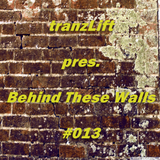 tranzLift - Behind These Walls #013