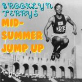 BROOKLYN TERRY'S MID SUMMER JUMP UP!!!!