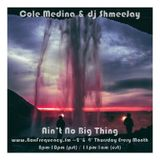 Cole Medina & dj ShmeeJay - Ain't No Big Thing - 2017-09-27