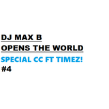 Max-B Opens The World #4 Special CC Mix Ft Timez!