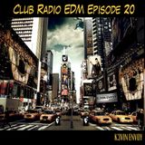 Club Radio EDM Episode 20