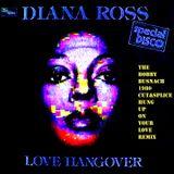 DIANA ROSS - LOVE HANGOVER -THE BOBBY BUSNACH CUT&SPLICE LOVE FOR WALTER EDIT-10.00