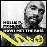 Hollis P Monroe - HOW I MET THE BASS #3