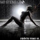 Dj.Whitenegro - Fröcsi Time (Volume Ten)