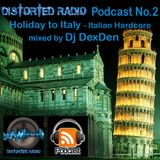 Distorted Podcast No.2 - Holiday to Italy - Mixed by DexDen