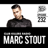 Club Killers Radio #232 - Marc Stout