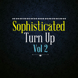 Sophisticated Turn Up Vol 2