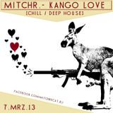 MitchR. - Kango Love [Chill & Deep House] 7.MRZ.13