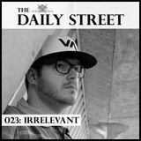 The Daily Street Mixtape 023 - Irrelevant