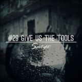 #29 Spotlight - Give Us The Tools