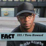 FACT Mix 225: Tevo Howard