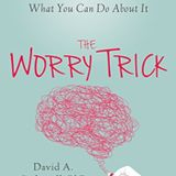 Guest: David A. Carbonell PhD author of The Worry Trick: How Your Brain Tricks You into Expecting th