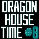 Dragon House Time #8