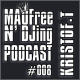 MAOFree N'DJing Podcast #008 by KRISTOF.T