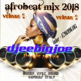 AFROBEAT MIX 2018 V2 BJEEBIGJOE ON DA MIX aka THE VYBZ PRINCIPAL