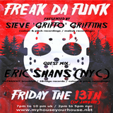 FREAK DA FUNK with STEVE GRIFFO + GUEST MIX FROM ERIC SHANS (BROOKLYN NYC) - MYHOUSEYOURHOUSE.NET