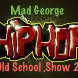 "Mad George ""Old School HIP HOP""  Show 2"
