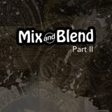 Mix and Blend Part 2