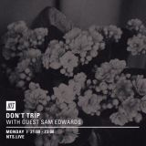 Don't Trip w/ Margarita & Sam Edwards - 18th January 2016