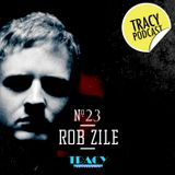 Tracy Podcasts Episode 23: Rob Zile