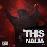 THIS IS NAIJA VOLUME 6 ( NIGERIAN HITS)