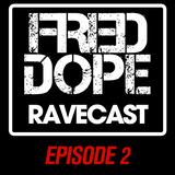 Fred Dope RaveCast - Episode #2