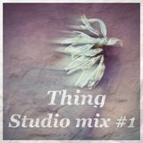 Thing - Studio Mix #1