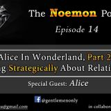The Noemon Podcast - ep.14 - Alice in Wonderland, Part 2 (Guest Alice)