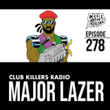 Club Killers Radio #278 - Major Lazer