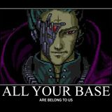 All Your Base Are Belong To Us